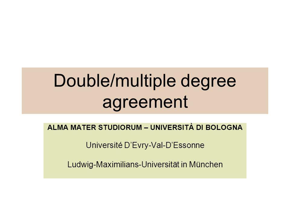 Double/multiple degree agreement ALMA MATER STUDIORUM – UNIVERSITÀ DI BOLOGNA Université D'Evry-Val-D'Essonne Ludwig-Maximilians-Universität in Münche