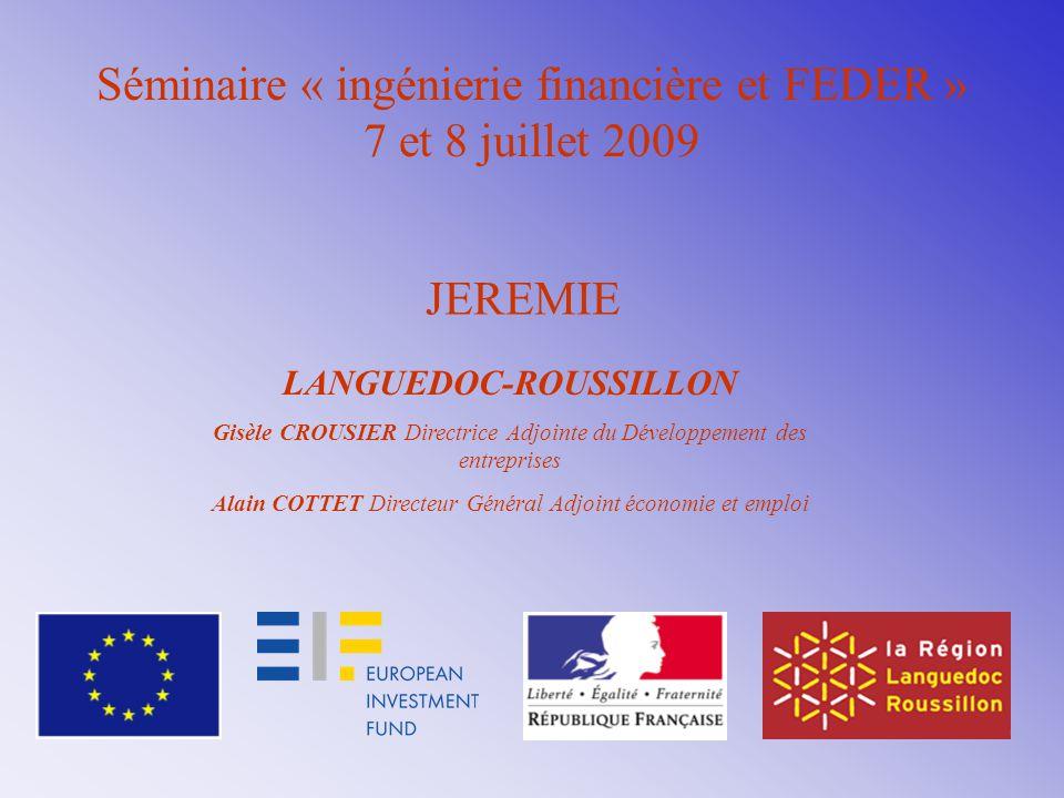 Séminaire « ingénierie financière et FEDER » 7 et 8 juillet 2009 JEREMIE LANGUEDOC-ROUSSILLON Gisèle CROUSIER Directrice Adjointe du Développement des