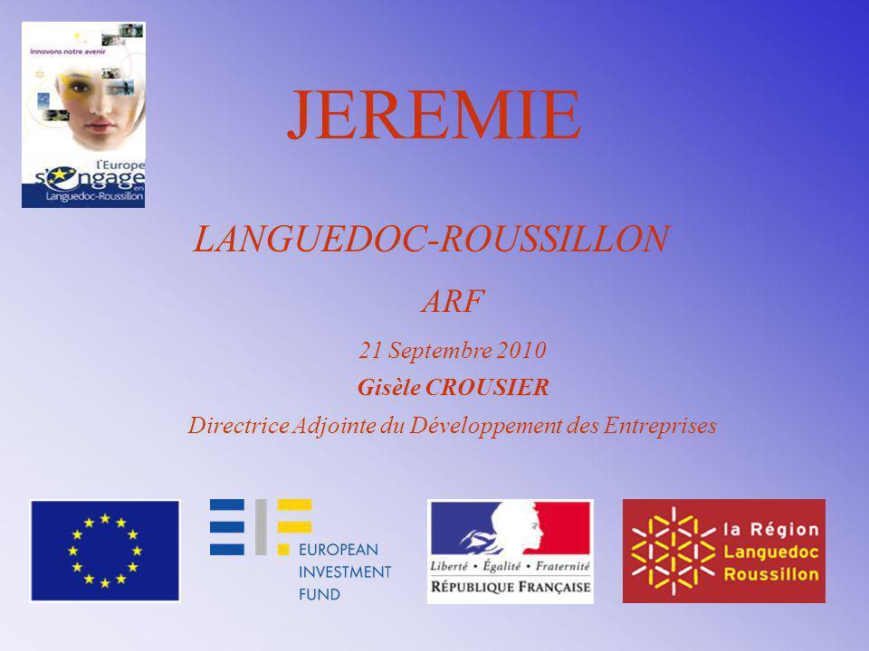 JEREMIE LANGUEDOC-ROUSSILLON ARF 21 Septembre 2010 Gisèle CROUSIER Directrice Adjointe du Développement des Entreprises