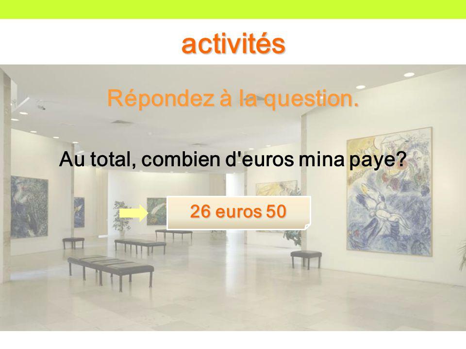 Répondez à la question. Au total, combien d euros mina paye activités 26 euros 50