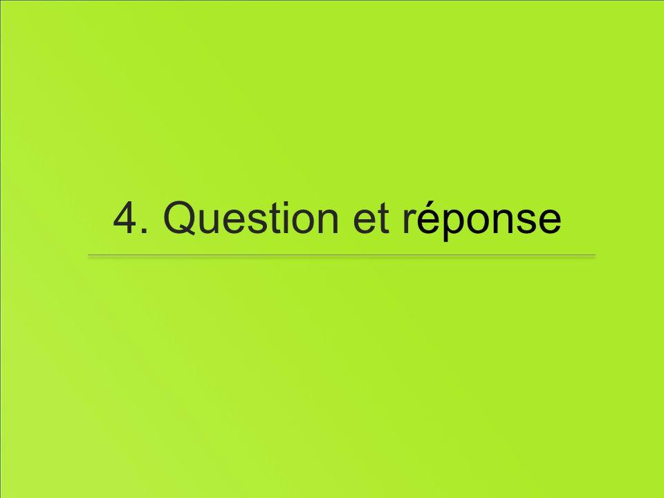 4. Question et réponse
