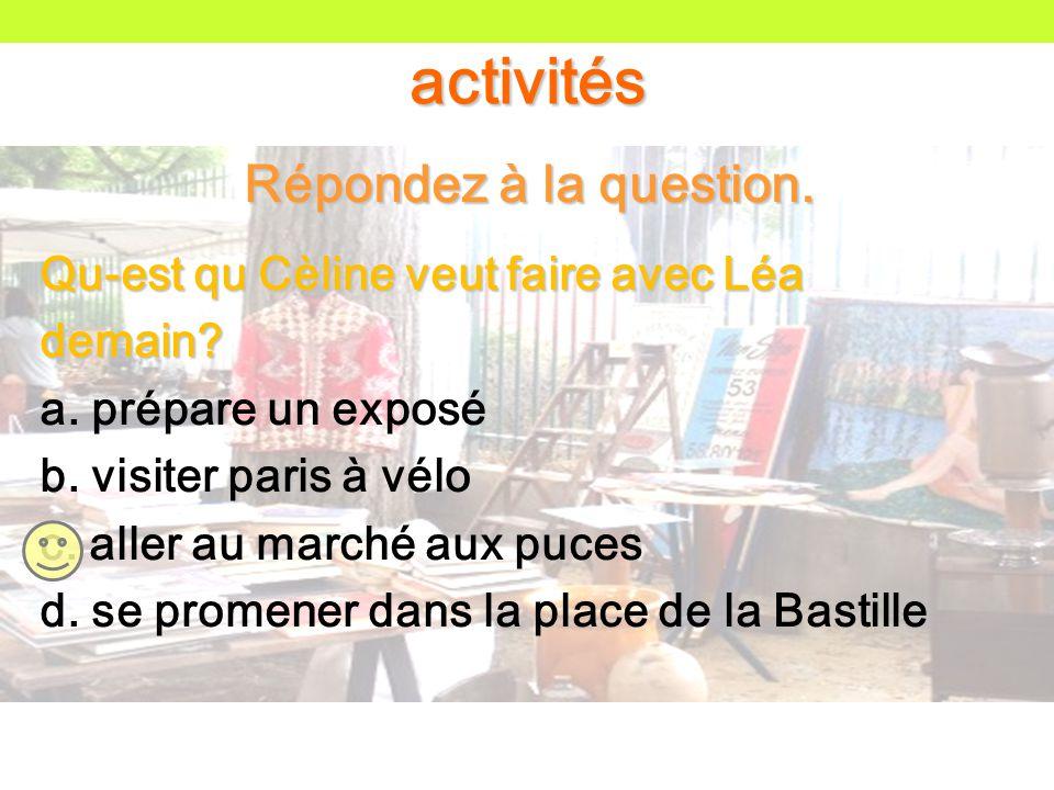 activités Répondez à la question. Qu-est qu Cèline veut faire avec Léa demain.
