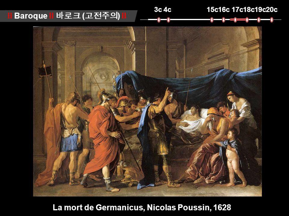 3c4c15c16c17c18c19c20c ll Baroque ll 바로크 ( 고전주의 ) ll Nicolas Poussin (1594-1665) La mort de Germanicus, Nicolas Poussin, 1628