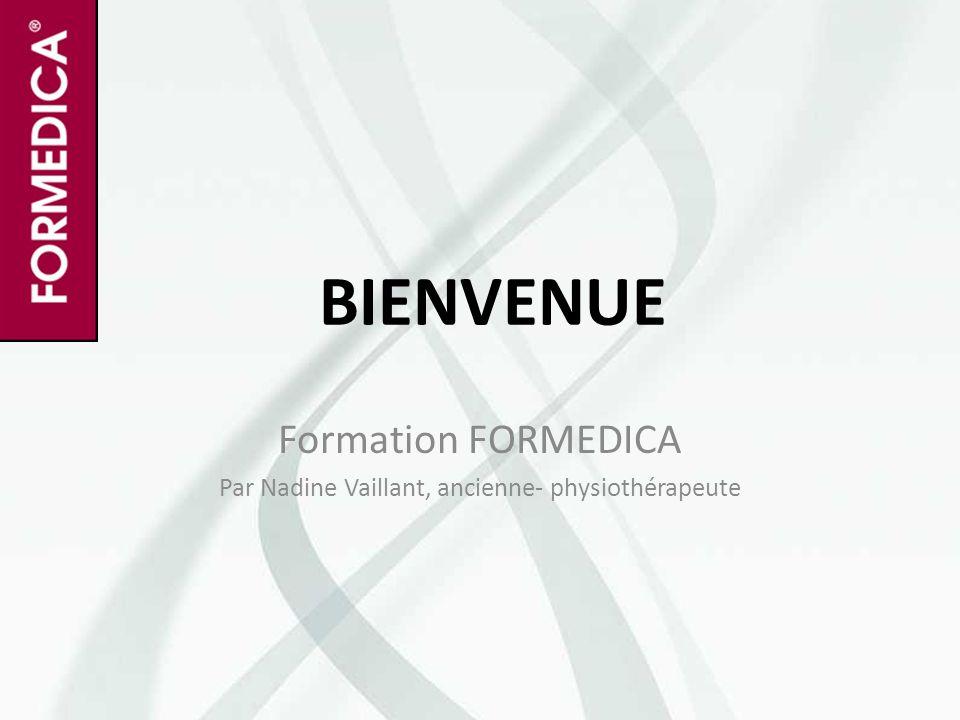 BIENVENUE Formation FORMEDICA Par Nadine Vaillant, ancienne- physiothérapeute