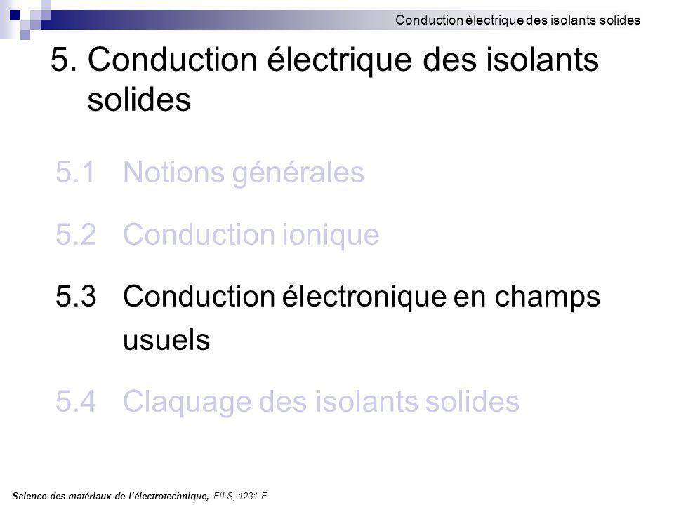 Science des matériaux de l'électrotechnique, FILS, 1231 F Conduction électrique des isolants solides 5.3 Conduction électronique en champs usuels