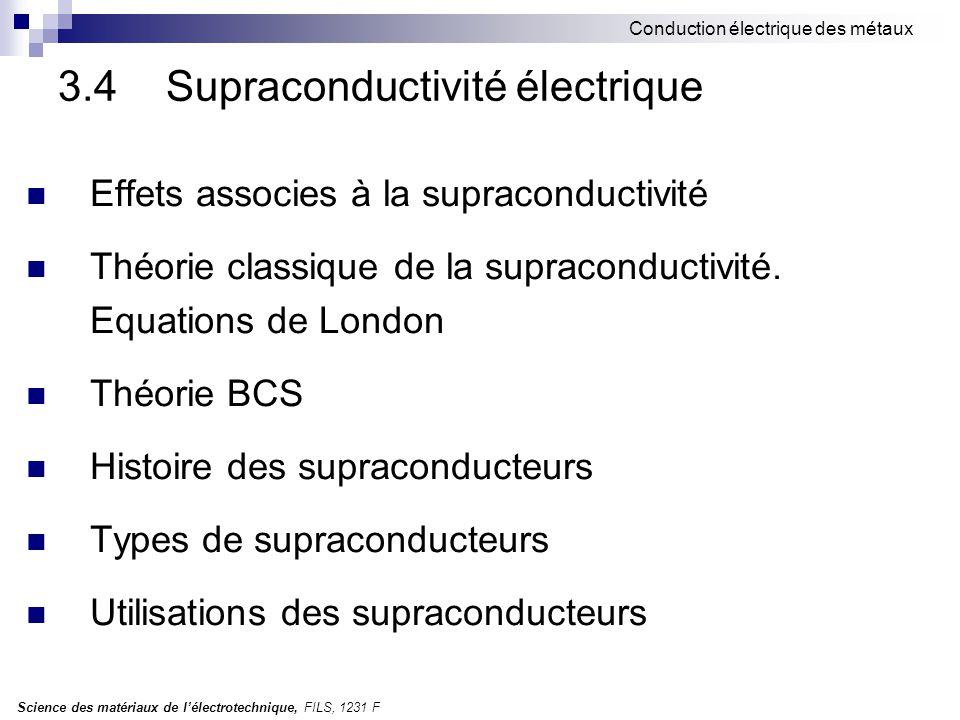 Science des matériaux de l'électrotechnique, FILS, 1231 F Conduction électrique des métaux 3.4 Supraconductivité électrique Effets associes à la supraconductivité Théorie classique de la supraconductivité.