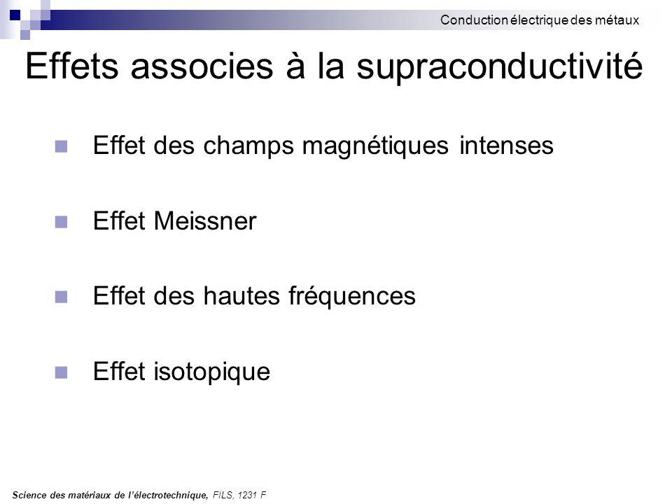 Science des matériaux de l'électrotechnique, FILS, 1231 F Conduction électrique des métaux Effets associes à la supraconductivité Effet des champs magnétiques intenses Effet Meissner Effet des hautes fréquences Effet isotopique