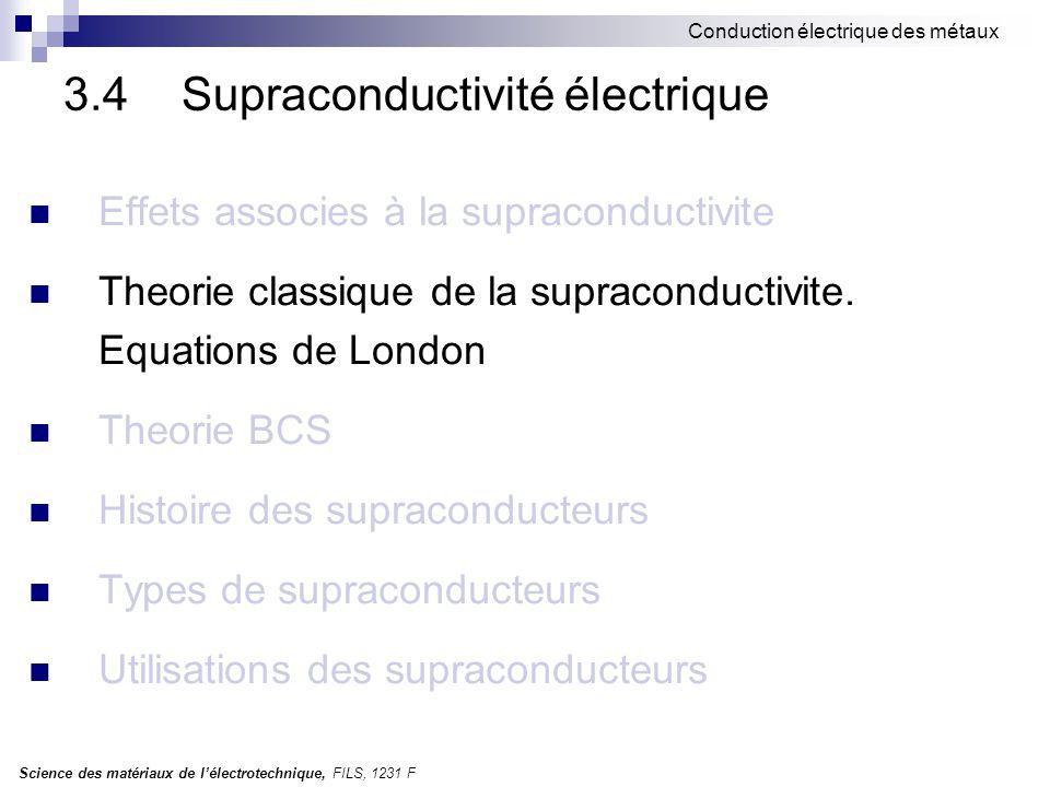 Science des matériaux de l'électrotechnique, FILS, 1231 F Conduction électrique des métaux 3.4 Supraconductivité électrique Effets associes à la supraconductivite Theorie classique de la supraconductivite.