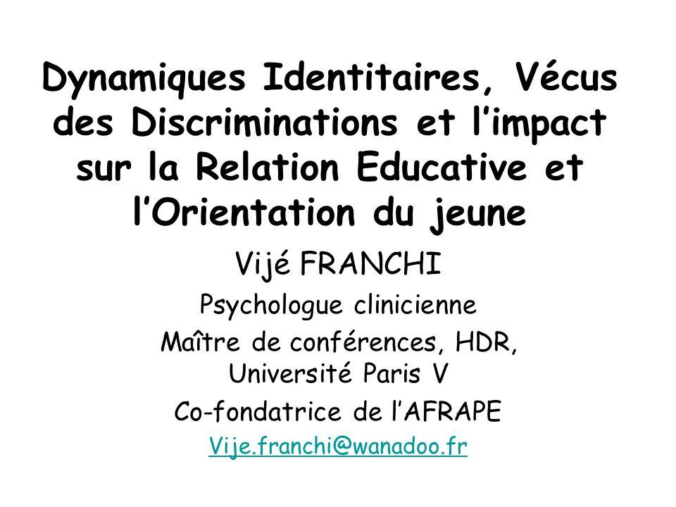 Dynamiques Identitaires, Vécus des Discriminations et l'impact sur la Relation Educative et l'Orientation du jeune Vijé FRANCHI Psychologue clinicienn