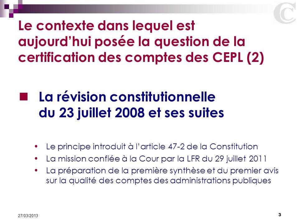 3 27/03/2013 Le contexte dans lequel est aujourd'hui posée la question de la certification des comptes des CEPL (2) La révision constitutionnelle du 2