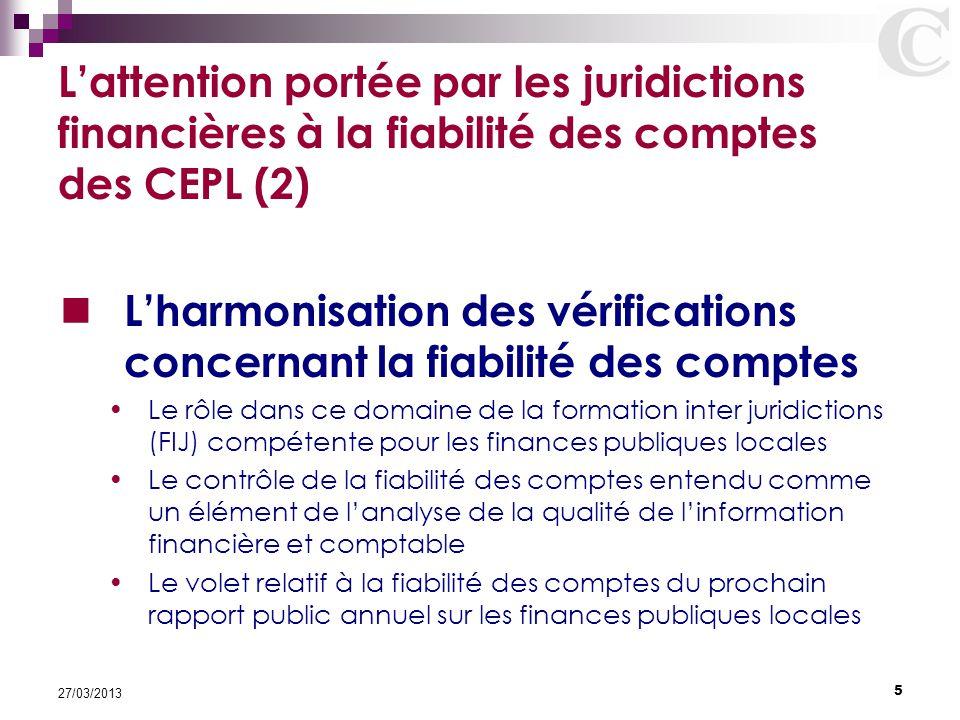 5 27/03/2013 L'attention portée par les juridictions financières à la fiabilité des comptes des CEPL (2) L'harmonisation des vérifications concernant