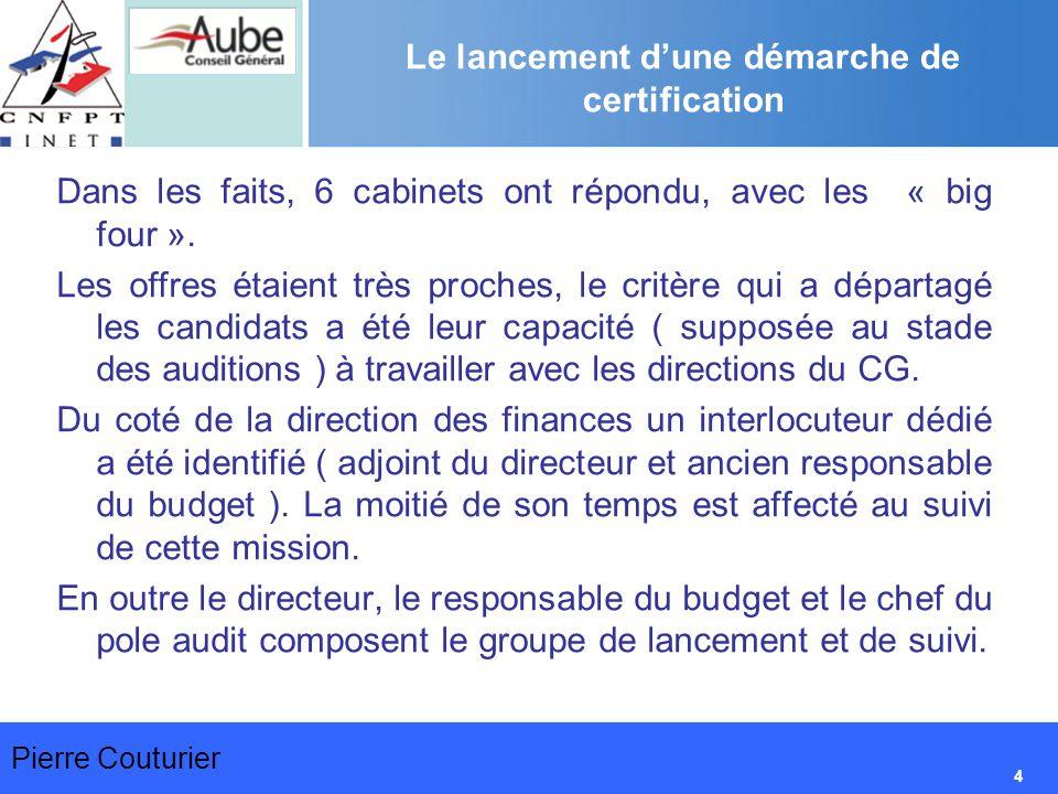 Pierre Couturier 4 Le lancement d'une démarche de certification Dans les faits, 6 cabinets ont répondu, avec les « big four ».
