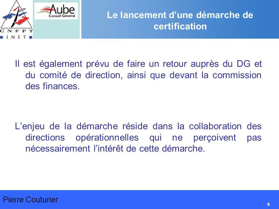 Pierre Couturier 6 Le lancement d'une démarche de certification Il est également prévu de faire un retour auprès du DG et du comité de direction, ainsi que devant la commission des finances.