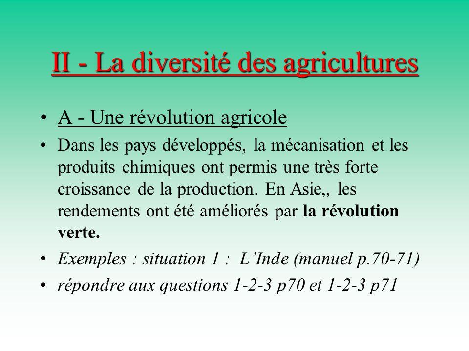 II - La diversité des agricultures A - Une révolution agricole Dans les pays développés, la mécanisation et les produits chimiques ont permis une très forte croissance de la production.