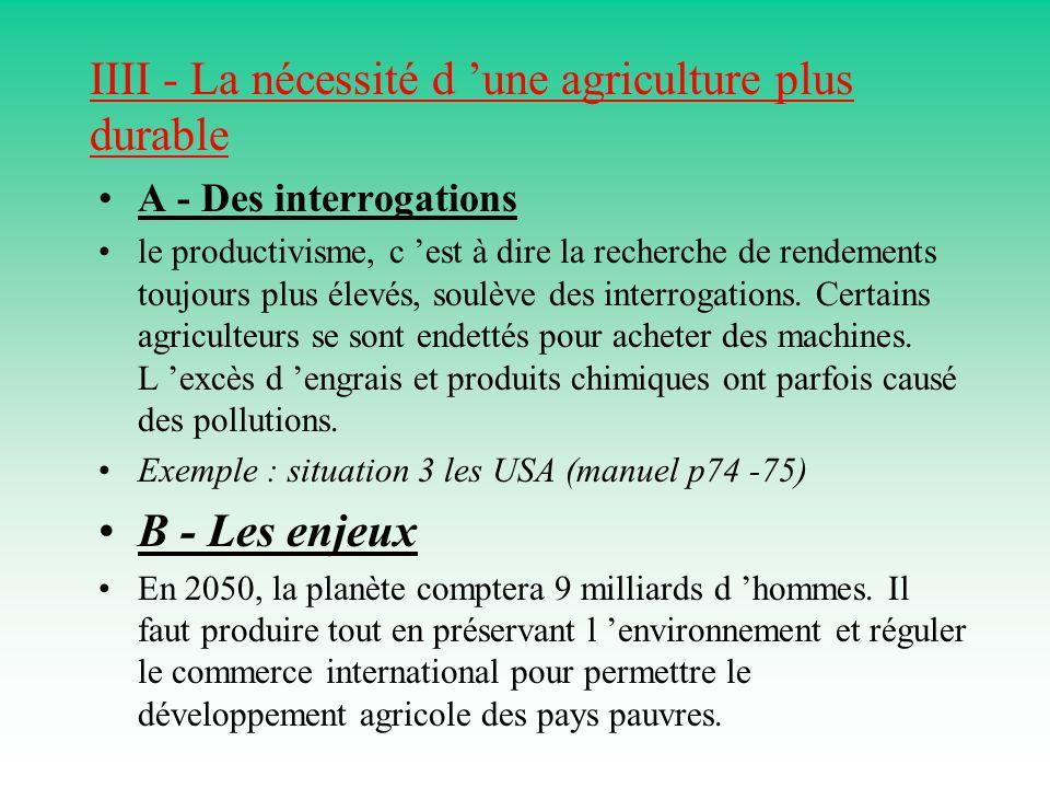 IIII - La nécessité d 'une agriculture plus durable A - Des interrogations le productivisme, c 'est à dire la recherche de rendements toujours plus élevés, soulève des interrogations.