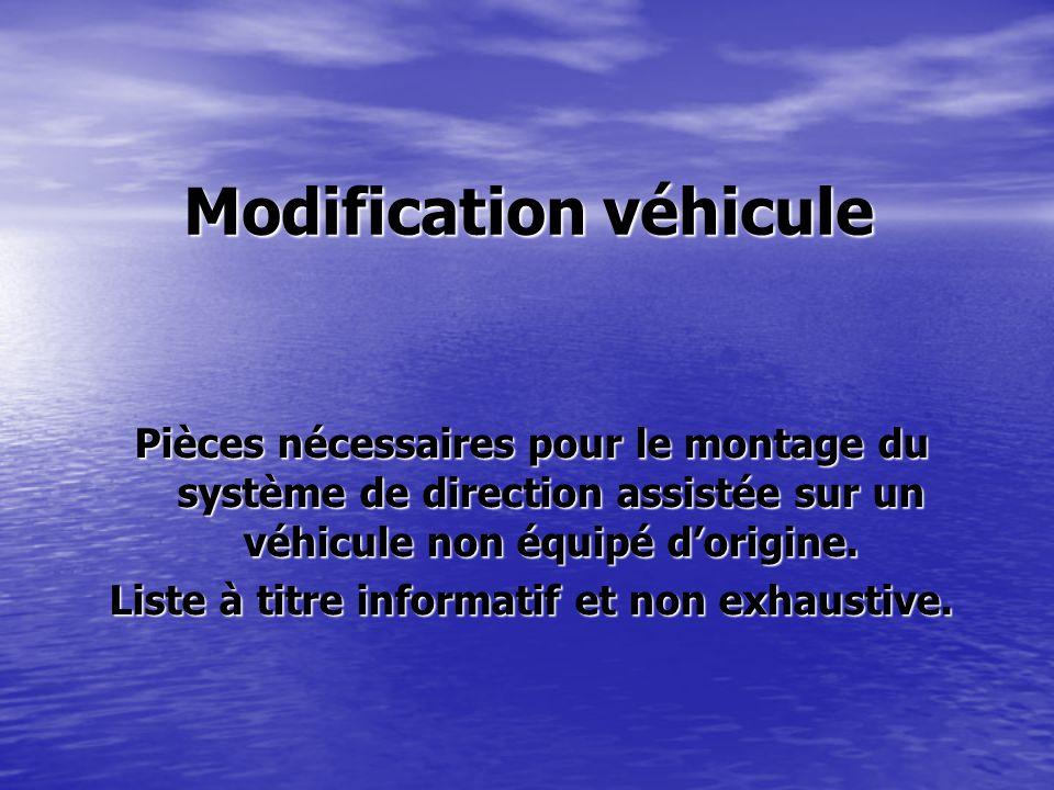 Modification véhicule Pièces nécessaires pour le montage du système de direction assistée sur un véhicule non équipé d'origine. Liste à titre informat