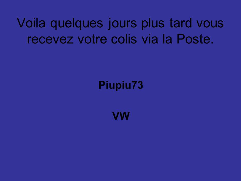 Voila quelques jours plus tard vous recevez votre colis via la Poste. Piupiu73 VW