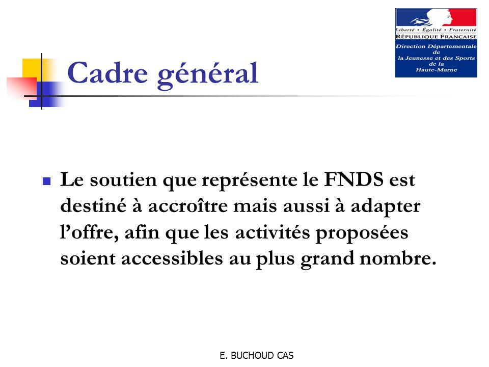 E. BUCHOUD CAS Cadre général Le soutien que représente le FNDS est destiné à accroître mais aussi à adapter l'offre, afin que les activités proposées