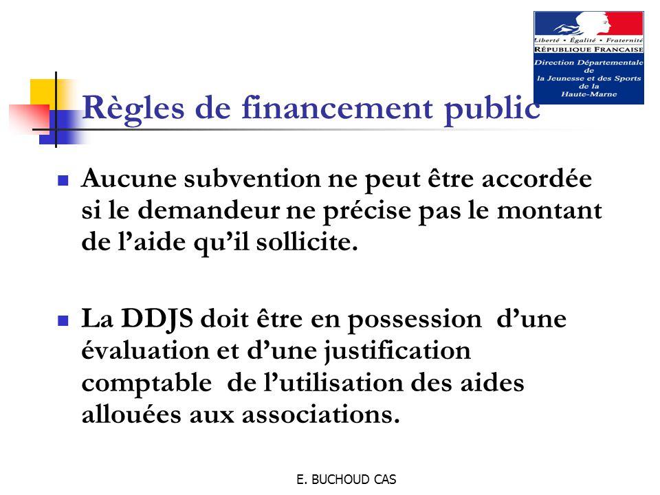 E. BUCHOUD CAS Règles de financement public Aucune subvention ne peut être accordée si le demandeur ne précise pas le montant de l'aide qu'il sollicit