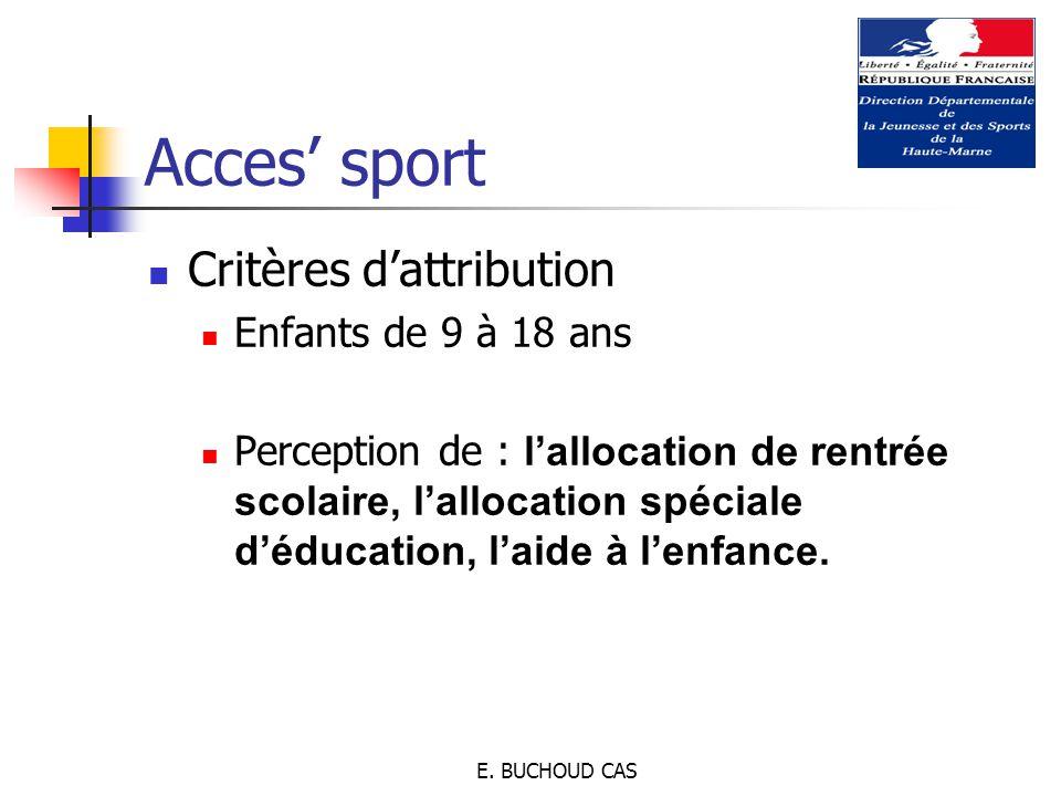 E. BUCHOUD CAS Acces' sport Critères d'attribution Enfants de 9 à 18 ans Perception de : l'allocation de rentrée scolaire, l'allocation spéciale d'édu