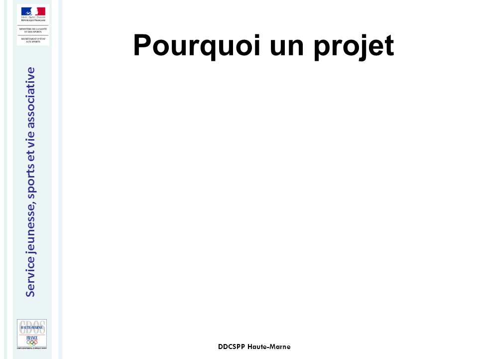 Service jeunesse, sports et vie associative DDCSPP Haute-Marne Pourquoi un projet