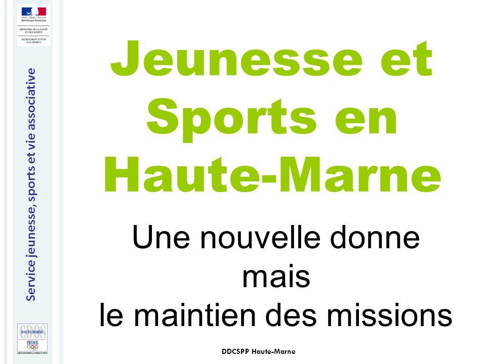 Service jeunesse, sports et vie associative DDCSPP Haute-Marne Jeunesse et Sports en Haute-Marne Une nouvelle donne mais le maintien des missions