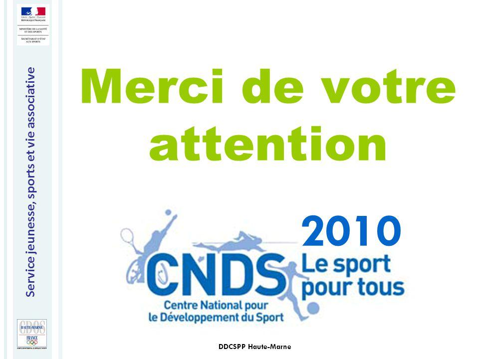 Service jeunesse, sports et vie associative DDCSPP Haute-Marne Merci de votre attention 2010