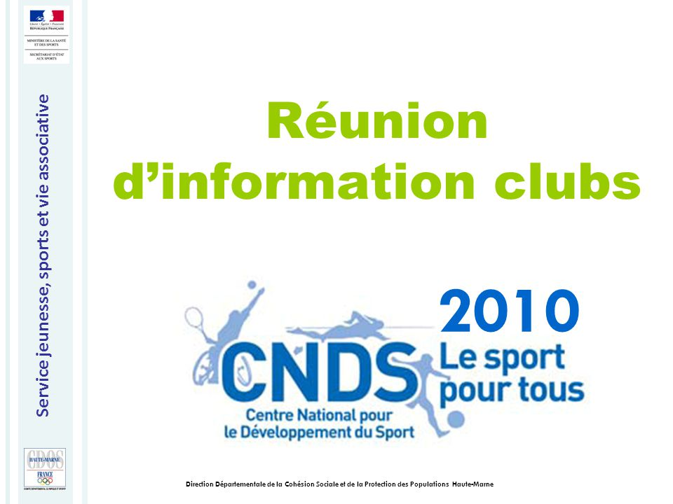 Service jeunesse, sports et vie associative Direction Départementale de la Cohésion Sociale et de la Protection des Populations Haute-Marne 2010 Réunion d'information clubs