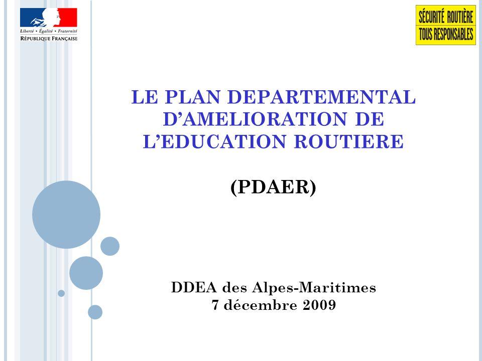LE PLAN DEPARTEMENTAL D'AMELIORATION DE L'EDUCATION ROUTIERE (PDAER) DDEA des Alpes-Maritimes 7 décembre 2009