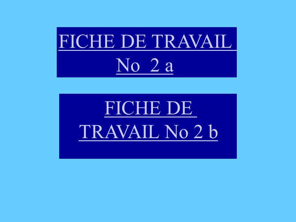 FICHE DE TRAVAIL No 2 a FICHE DE TRAVAIL No 2 b