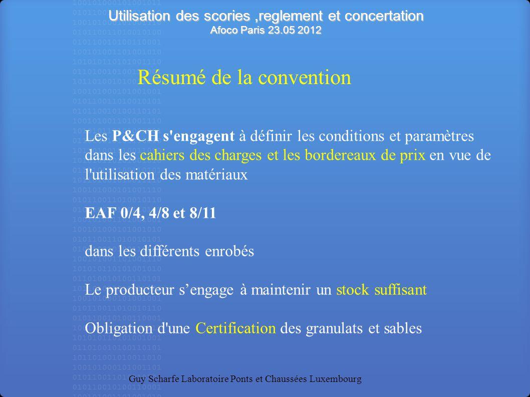 Utilisation des scories,reglement et concertation Afoco Paris 23.05 2012 Guy Scharfe Laboratoire Ponts et Chaussées Luxembourg Les P&CH s'engagent à d