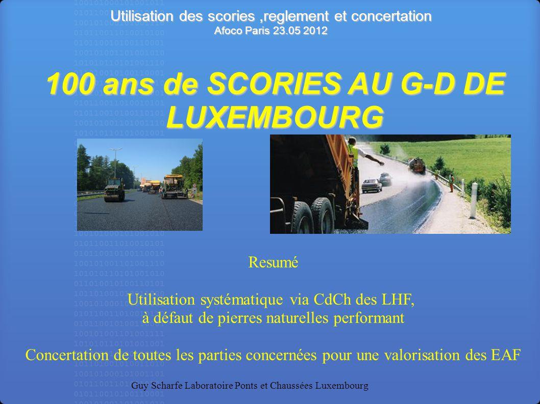 Utilisation des scories,reglement et concertation Afoco Paris 23.05 2012 Guy Scharfe Laboratoire Ponts et Chaussées Luxembourg Resumé Utilisation syst