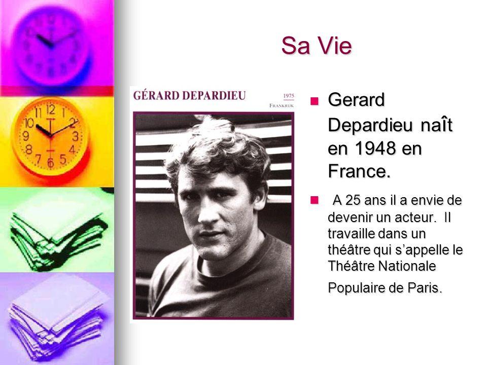 Sa Vie Gerard Depardieu na î t en 1948 en France. Gerard Depardieu na î t en 1948 en France. A 25 ans il a envie de devenir un acteur. Il travaille da