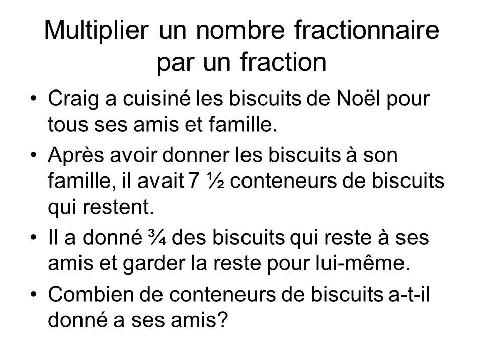 Multiplier un nombre fractionnaire par un fraction Craig a cuisiné les biscuits de Noël pour tous ses amis et famille. Après avoir donner les biscuits