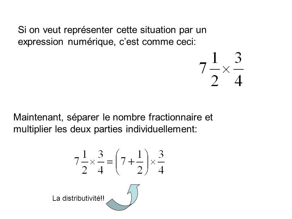 Si on veut représenter cette situation par un expression numérique, c'est comme ceci: Maintenant, séparer le nombre fractionnaire et multiplier les de
