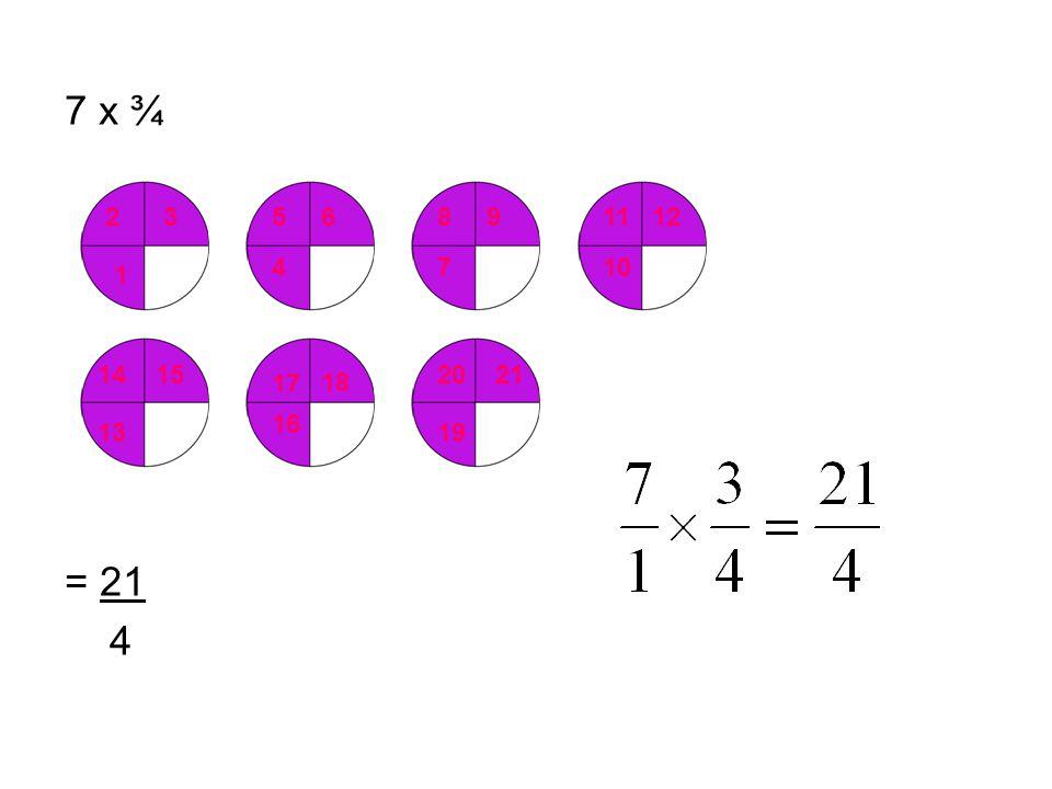 7 x ¾ = 21 4 1 23 4 56 7 89 10 1112 13 1415 16 17 18 19 2021