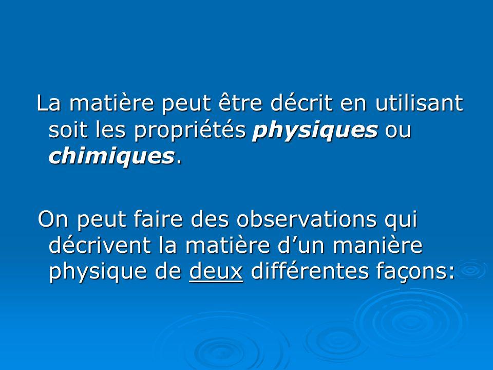 La matière peut être décrit en utilisant soit les propriétés physiques ou chimiques.