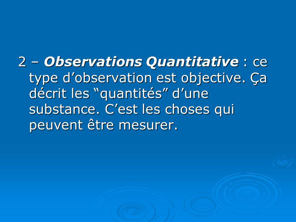 2 – Observations Quantitative : ce type d'observation est objective.