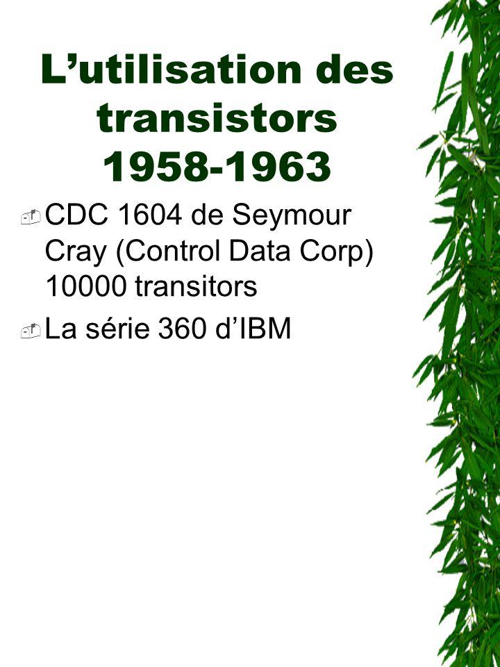 L'utilisation des transistors 1958-1963  CDC 1604 de Seymour Cray (Control Data Corp) 10000 transitors  La série 360 d'IBM