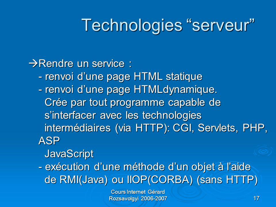 Cours Internet Gérard Rozsavolgyi 2006-200717 Technologies serveur  Rendre un service : - renvoi d'une page HTML statique - renvoi d'une page HTMLdynamique.