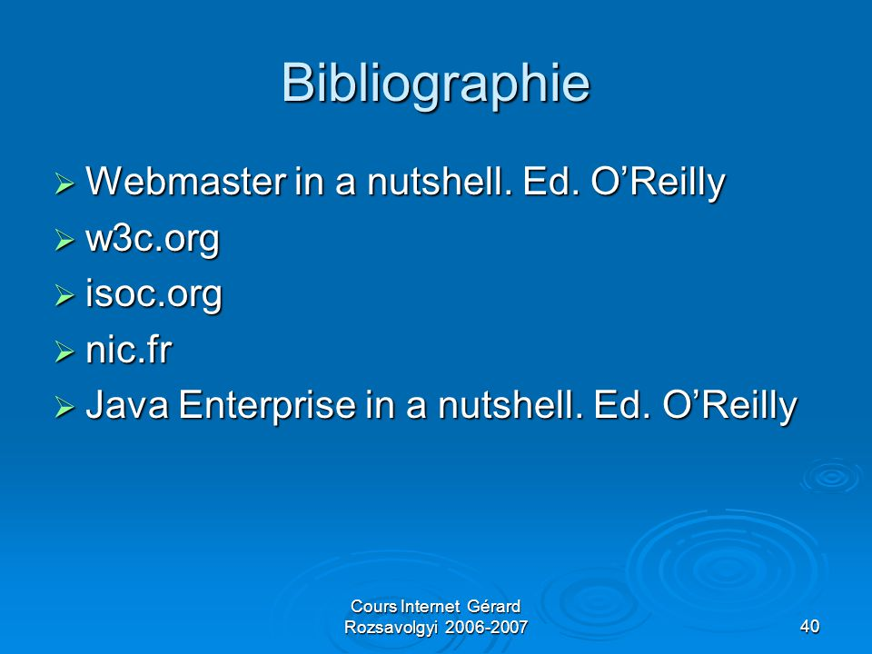 Cours Internet Gérard Rozsavolgyi 2006-200740 Bibliographie  Webmaster in a nutshell.