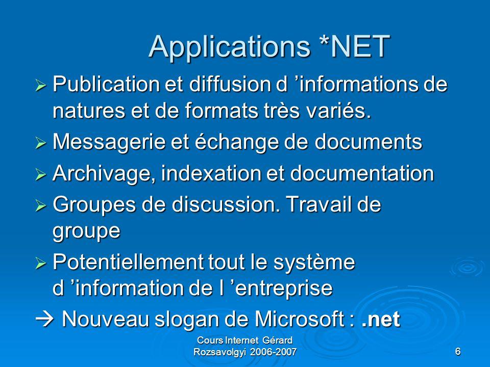 Cours Internet Gérard Rozsavolgyi 2006-20076 Applications *NET  Publication et diffusion d 'informations de natures et de formats très variés.
