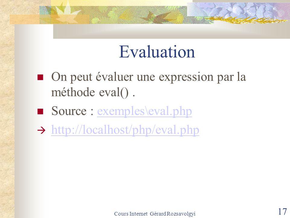 Cours Internet Gérard Rozsavolgyi 17 Evaluation On peut évaluer une expression par la méthode eval().