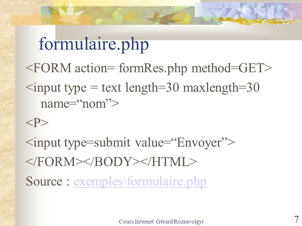 Cours Internet Gérard Rozsavolgyi 7 formulaire.php Source : exemples\formulaire.phpexemples\formulaire.php