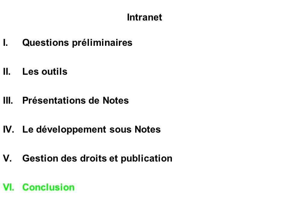 Intranet I.Questions préliminaires II.Les outils III.Présentations de Notes IV.Le développement sous Notes V.Gestion des droits et publication VI.Conclusion