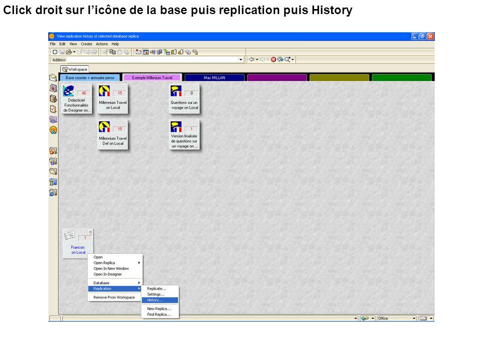 Click droit sur l'icône de la base puis replication puis History