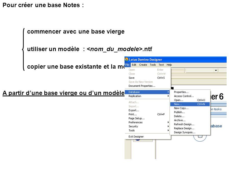 Pour créer une base Notes : commencer avec une base vierge utiliser un modèle :.ntf copier une base existante et la modifier A partir d'une base vierge ou d'un modèle :
