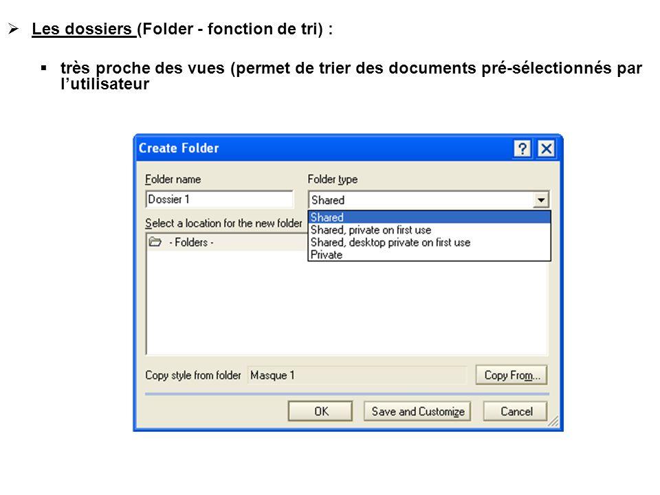  Les dossiers (Folder - fonction de tri) :  très proche des vues (permet de trier des documents pré-sélectionnés par l'utilisateur