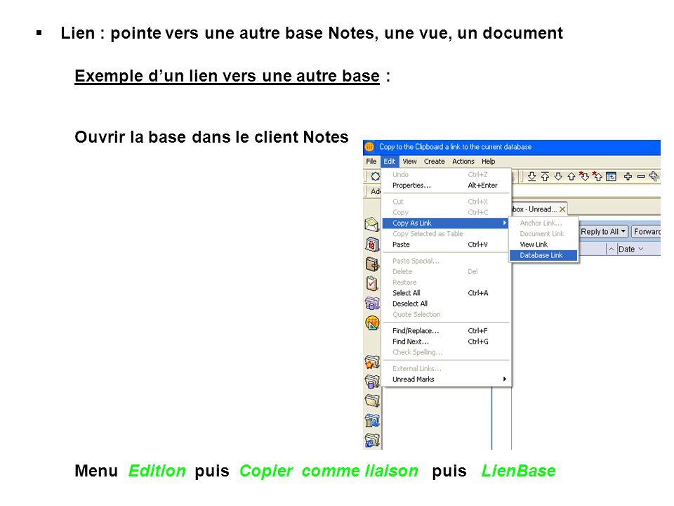  Lien : pointe vers une autre base Notes, une vue, un document Exemple d'un lien vers une autre base : Ouvrir la base dans le client Notes Menu Edition puis Copier comme liaison puis LienBase