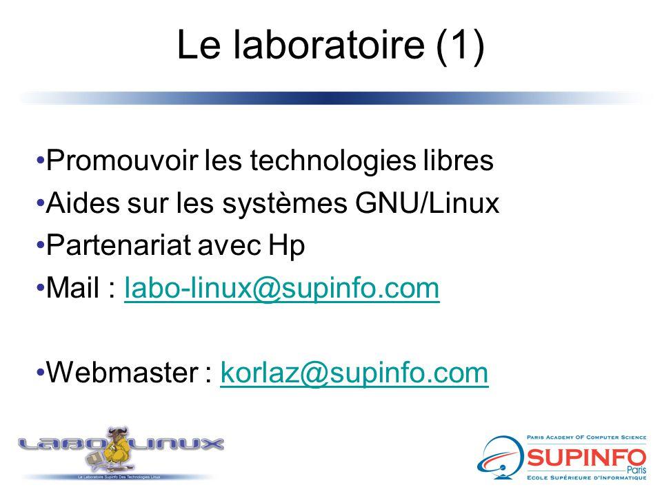 Le laboratoire (1) Promouvoir les technologies libres Aides sur les systèmes GNU/Linux Partenariat avec Hp Mail : labo-linux@supinfo.comlabo-linux@supinfo.com Webmaster : korlaz@supinfo.comkorlaz@supinfo.com